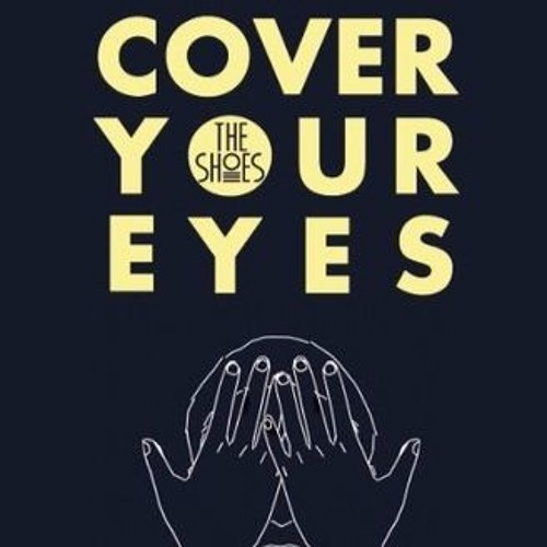 Cover your eyes - The Shoes (Robbie Rmx)