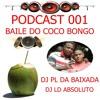 == PODCAST 001 BAILE DO COCO BONGO == ((DJ PL DA BAIXADA E DJ LD ABSOLUTO))