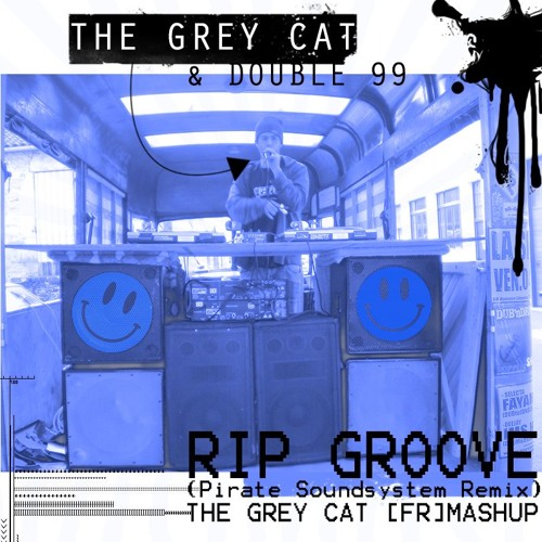 RIP Groove (Pirate Soundsystem Remix) - Double 99 vs The Grey Cat [Fr]mashup