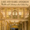 """Stephen T. Moskey, """"Larz and Isabel Anderson: Wealth and Celebrity in the Gilded Age"""""""