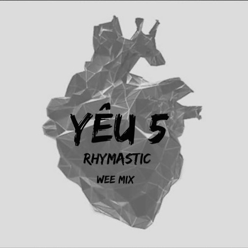 Rhymastic - Yêu 5 (WEE Mix)
