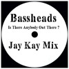 Bassheads - Is There Anybody Out There ? (Jay Kay Mix) **FREE DOWNLOAD**