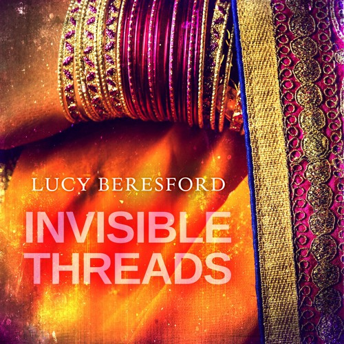 Invisible Threads by Lucy Beresford, Narrated by Tania Rodrigues