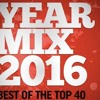Yearmix 2016 (Best of The Top 40 - 2016)