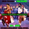 JULIO POSADAS & TONI VILCHEZ - BOLLYGOOD MOANING ( JUST OLIVER FEELING IT OVER INDIAN TRIBAL DRUMS)
