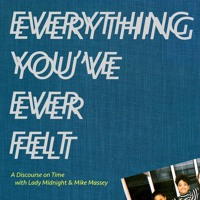 Everything You've Ever Felt (with Lady Midnight and Mike Massey)