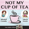 Ep #5 (ft. Bailee Wilson) Not My Cup of Tea - Mitchell Coombs & Talecia Vescio
