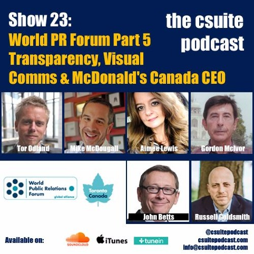 Show 23 - World PR Forum Part 5 - Transparency, Visual Comms & McDonald's Canada CEO