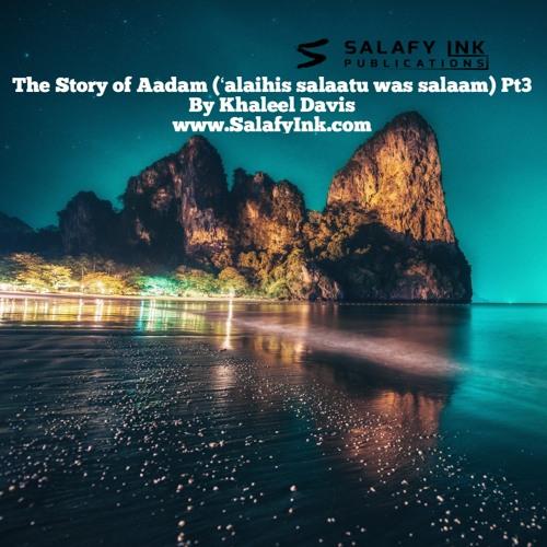 The Story of Aadam ('alaihis salaatu was salaam) Pt3 By Khaleel Davis