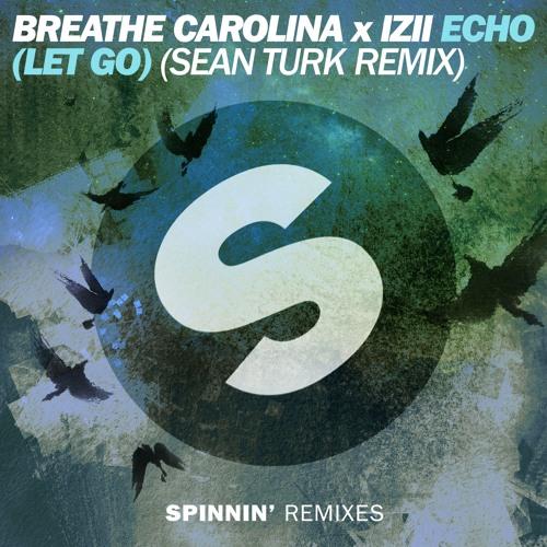 Breathe Carolina x IZII - ECHO (LET GO) (Sean Turk Remix) [OUT NOW]
