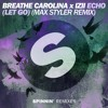 Breathe Carolina x IZII - ECHO (LET GO) (Max Styler Remix) [OUT NOW]