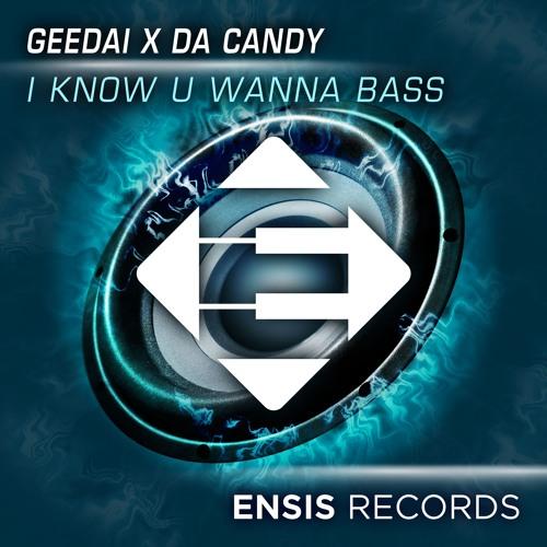 Geedai X Da Candy - I Know U Wanna Bass (Original Mix) OUT NOW