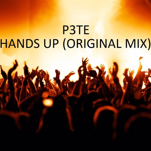 P3TE - HANDS UP (Original Mix)