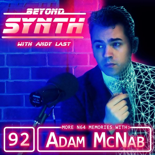 Beyond Synth - 92 - N64 Memories with Adam McNab continued