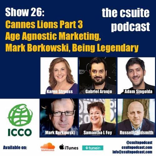 Show 26 - Cannes Lions Part 3 - Age Agnostic Marketing, Mark Borkowski, Being Legendary
