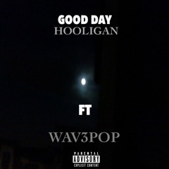 Good Day Ft. WAV3POP
