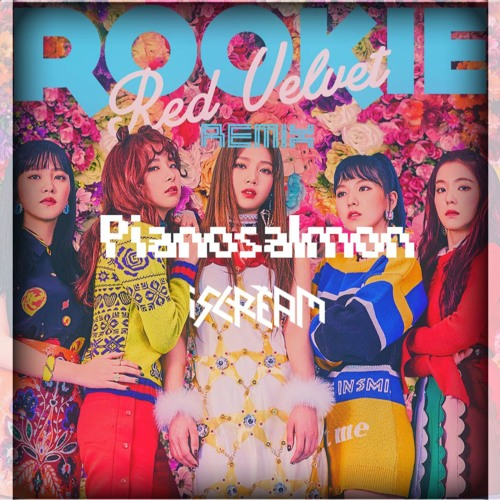 RED VELVET - Rookie (i5cream & Pianosalmon Remix)