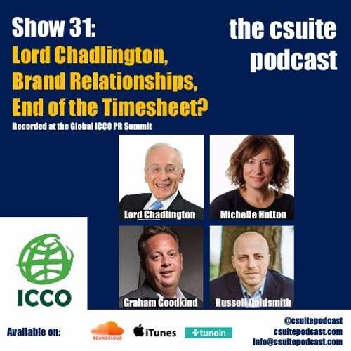 Show 31: Lord Chadlington, Brand Relationships, End of the Timesheet?  Global ICCO PR Summit part 2