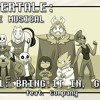 Undertale the Musical - Bring It In, Guys!