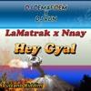 LaMatrak x Nnay - Hey Gyal