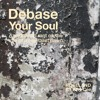 Debase Your Soul (A restrained rant on the role of a capitalist pawn)