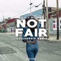 Lily Allen - Not Fair (CallumReid Remix)