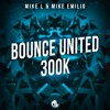 Mike L & Mike Emilio - Bounce United (300K)