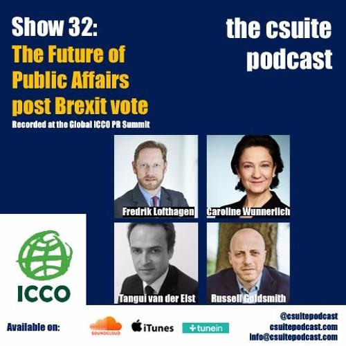Show 32 - The Future of Public Affairs post Brexit vote: Global ICCO PR Summit Part 3