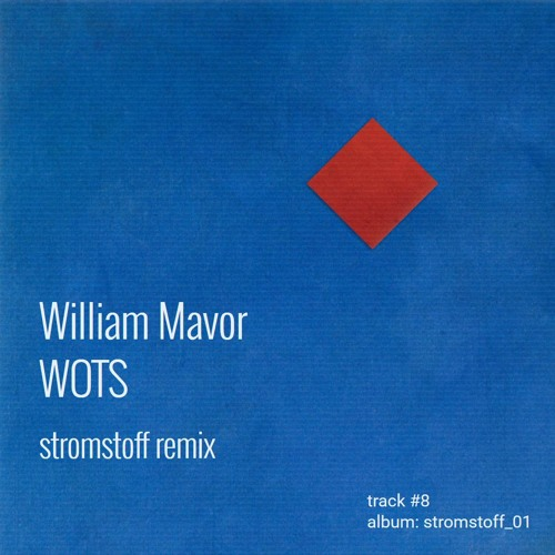 William Mavor - WOTS (stromstoff remix)