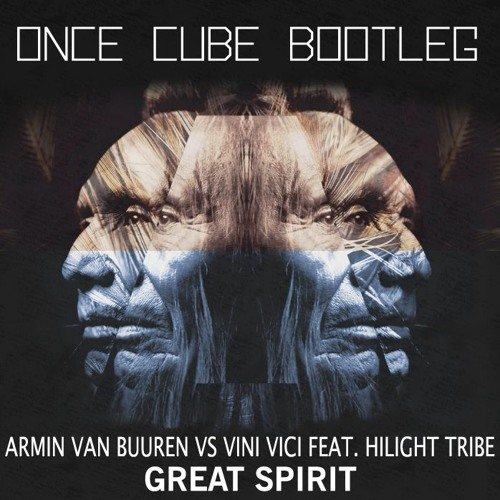 Armin Van Buuren Vs Vini Vici Ft. Hilight Tribe - Great Spirit (Once Cube Bootleg) *FREE DOWNLOAD*