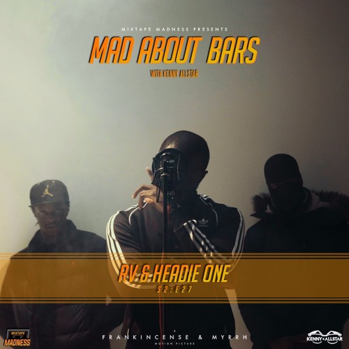 RV & Headie One - Mad About Bars w/ Kenny Allstar [S2.E27]