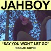 JAHBOY - Say You Won't Let Go (Tropical Reggae Cover)