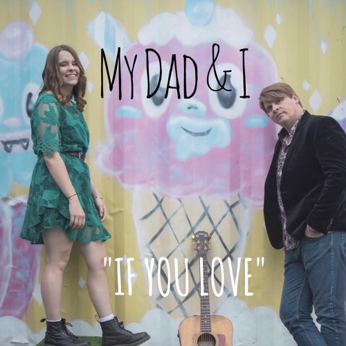 MY DAD & I - If You Love