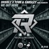 DRBBLZ X TOVR & EARSLEY feat. Blvkstn - We Out Here [Recall Records & Earcvndy EXCLUSIVE]