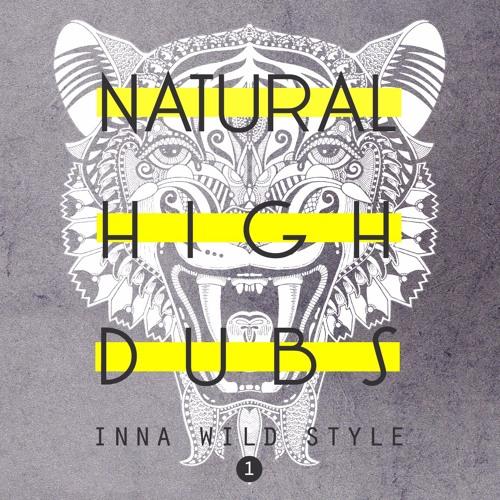 Natural High Dubs - Inna Wild Style (part 1)