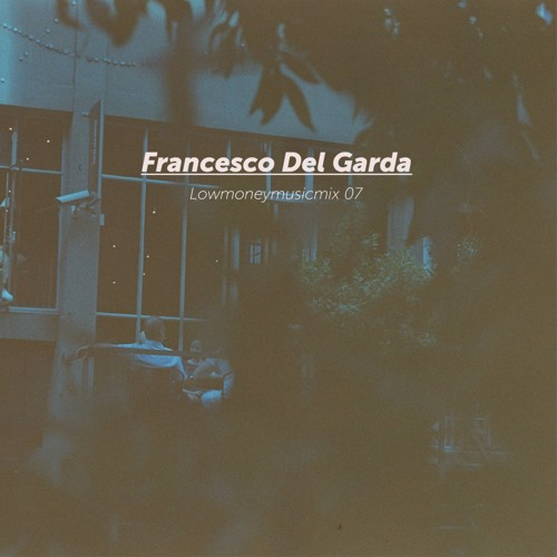 LOWMONEYMUSICMIX 07 - Francesco Del Garda