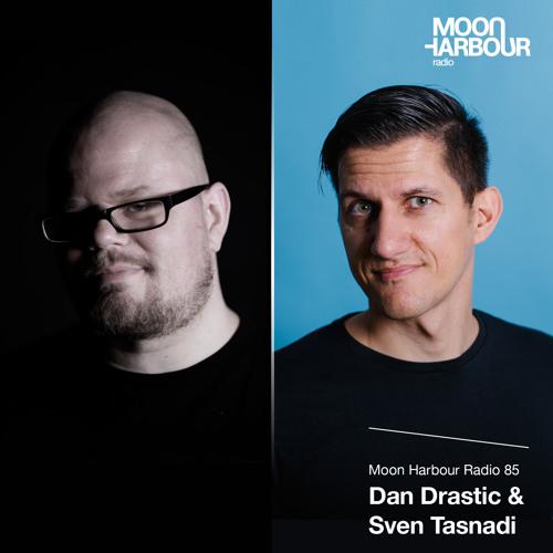 Moon Harbour Radio 85: Dan Drastic, Sven Tasnadi