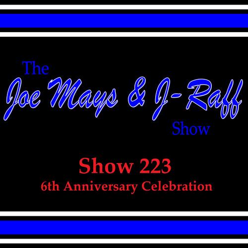 The Joe Mays & J-Raff Show: Episode 223 - Celebrating 6 Years