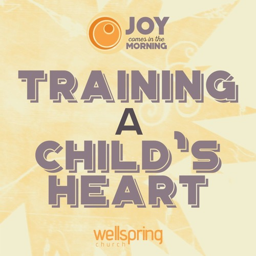 Training A Child's Heart | Pastor Steve Gibson 2.19.2017