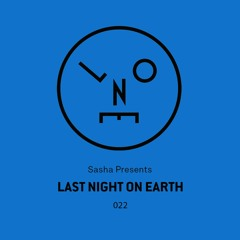 Sasha Presents Last Night On Earth - Show 022 with Martinet Guest Mix (February 2017)