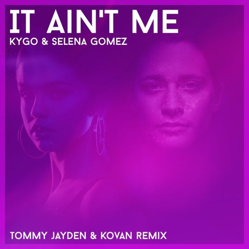 kygo selena gomez it ain t me tommy jayden kovan remix by