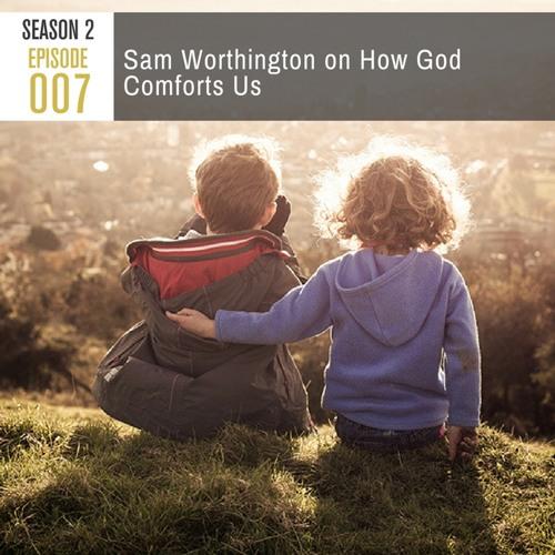 Season 2, Episode 007: Sam Worthington on How God Comforts Us