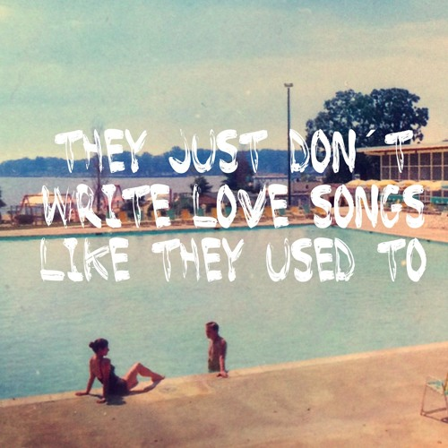 They just don´t write love songs like they used to