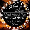 Mad About You (Vincent Rich Tropical Afro Remix)