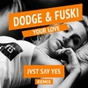 Dodge & Fuski - Your Love (JVST SAY YES Remix) [FREE DOWNLOAD]