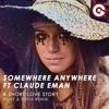 SOMEWHERE ANYWHERE FT CLAUDE EMAN - A Short Love Story (Vijay & Sofia Remix)