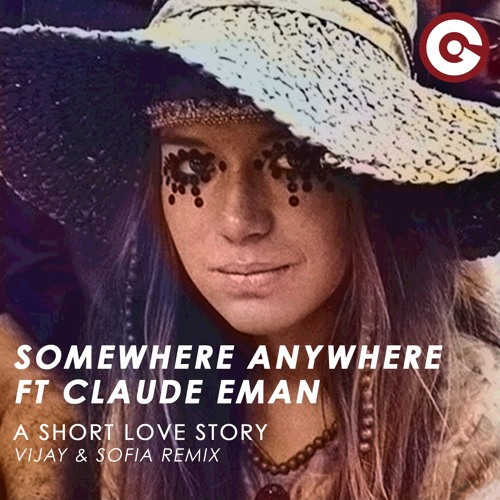 SOMEWHERE ANYWHERE FT CLAUDE EMAN - A Short Love Story (Vijay & Sofia Remix)