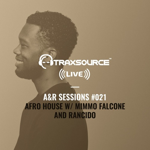 TRAXSOURCE LIVE! A&R Sessions #021 - Afro House with Mimmo Falcone and Rancido