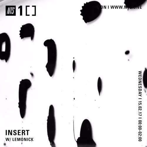 Insert w/ Lemonick - NTS - February 15th 2017