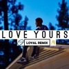Love Yours (J. Cole)- Loyal Remix - By T.H.O.